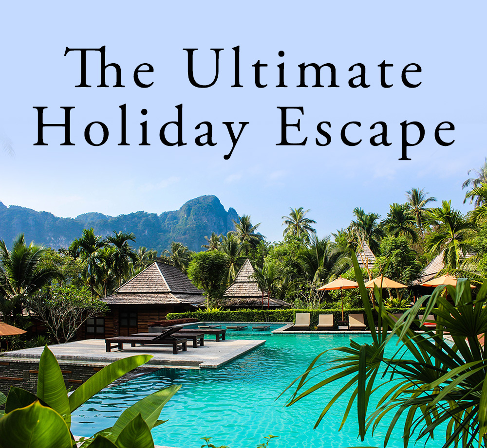The Ultimate Holiday Escape